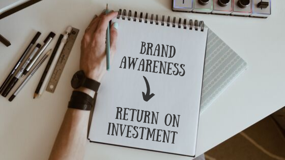 Brand Awareness: How to get the Best ROI